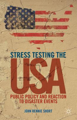 Stress Testing the USA: Public Policy and Reaction to Disaster Events - Short, J.