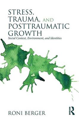 Stress, Trauma, and Posttraumatic Growth: Social Context, Environment, and Identities - Berger, Roni