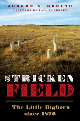 Stricken Field: The Little Bighorn Since 1876 - Greene, Jerome A, and Hedren, Paul L (Foreword by)