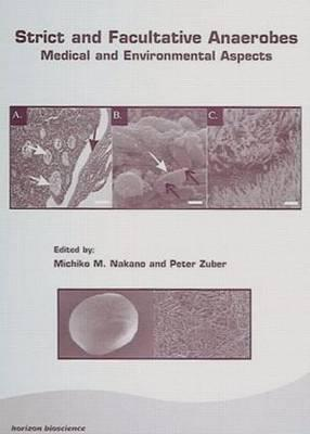 Strict and Facultative Anaerobes: Medical and Environmental Aspects - Nakano, Michiko M (Editor), and Zuber, Peter (Editor)