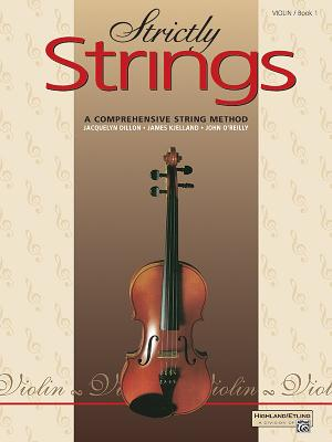 Strictly Strings, Bk 1: Violin - Dillon, Jacquelyn, and Kjelland, James, and O'Reilly, John, Professor
