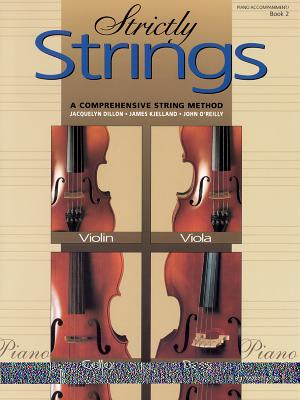 Strictly Strings, Bk 2: Piano Acc. - Dillon, Jacquelyn, and Kjelland, James, and O'Reilly, John, Professor