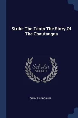 Strike the Tents the Story of the Chautauqua - Horner, Charles F