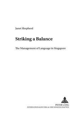 Striking a Balance: The Management of Language in Singapore - Shepherd, Janet