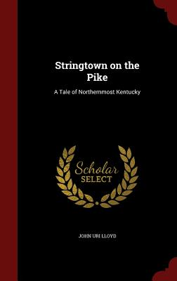Stringtown on the Pike: A Tale of Northernmost Kentucky - Lloyd, John Uri 1849-1936