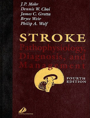 Stroke: Pathophysiology, Diagnosis, and Management - Mohr, J P, and Wolf, Philip A, MD, and Choi, Dennis W