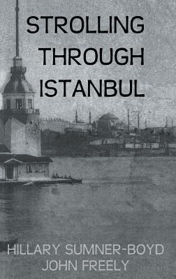 Strolling Through Istanbul - Sumner-Boyd, Hillary, and Sumner-Boyd, Hilary, Professor, and Freely, John, Professor