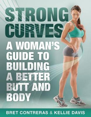 Strong Curves: A Woman's Guide to Building a Better Butt and Body - Contreras, Bret, and Davis, Kellie