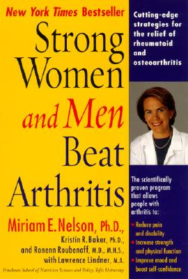 Strong Women and Men Beat Arthritis - Nelson, Miriam E, Ph.D., and Baker, Kristin, and Roubenoff, Ronenn
