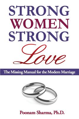 Strong Women, Strong Love: The Missing Manual for the Modern Marriage - Sharma, Poonam