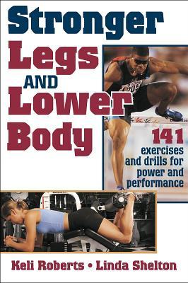 Stronger Legs and Lower Body - Roberts, Keli, and Shelton, Linda