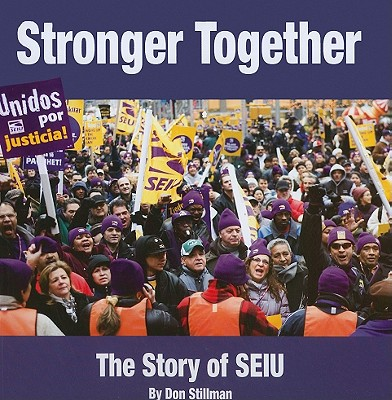 Stronger Together: The Story of SEIU - Stillman, Don, and Snider, Margie (Editor), and Barry, Katerina (Creator)