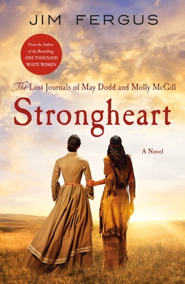 Strongheart: The Lost Journals of May Dodd and Molly McGill - Fergus, Jim