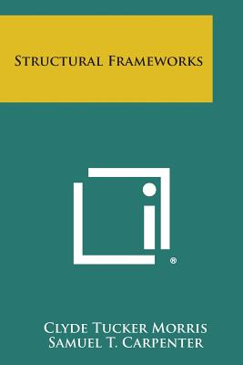 Structural Frameworks - Morris, Clyde Tucker, and Carpenter, Samuel T