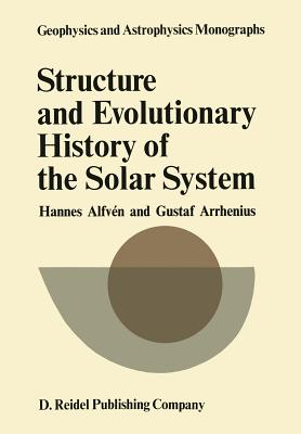 Structure and Evolutionary History of the Solar System - Alfven, H, and Arrhenius, Gustaf