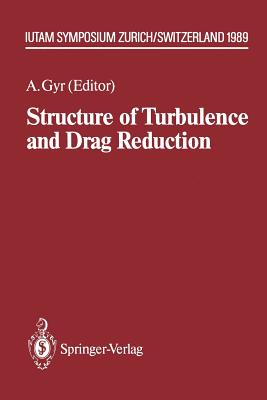 Structure of Turbulence and Drag Reduction: Iutam Symposium Zurich, Switzerland July 25 28, 1989 - Gyr, Albert (Editor)