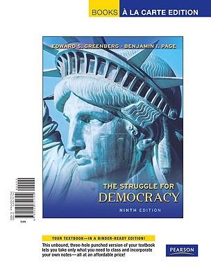 Struggle for Democracy, The, Books a la Carte Edition - Greenberg, Edward S, and Page, Benjamin I