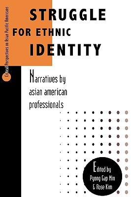 Struggle for Ethnic Identity: Narratives by Asian American Professionals - Min, Pyong Gap, Dr., and Kim, Rose (Editor)