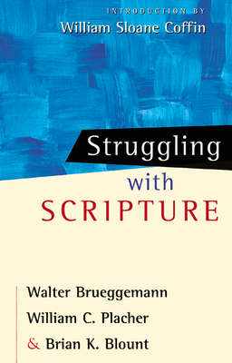 Struggling with Scripture - Brueggemann, Walter, and Placher, William C, and Blount, Brian K, Ph.D.