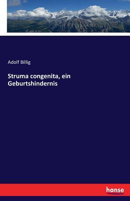 Struma Congenita, Ein Geburtshindernis - Billig, Adolf