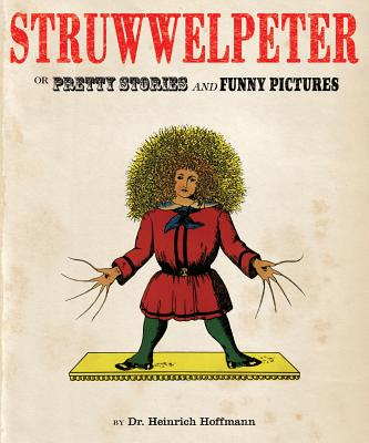 Struwwelpeter: Or Pretty Stories and Funny Pictures - Hoffmann, Heinrich