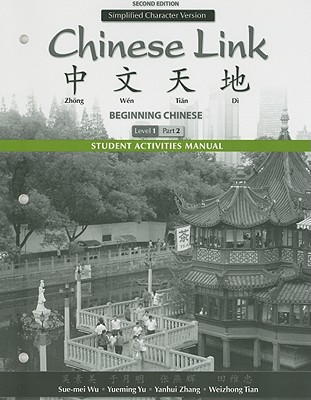 Student Activities Manual for Chinese Link: Beginning Chinese, Simplified Character Version, Level 1/Part 2 - Wu, Sue-Mei, Professor, and Yu, Yueming, and Zhang, Yanhui