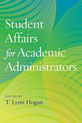 Student Affairs for Academic Administrators - Hogan, T. Lynn (Editor)