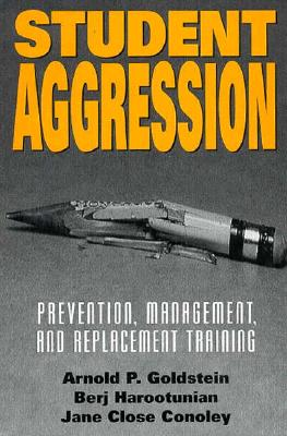 Student Aggression: Prevention, Management, and Replacement Training - Goldstein, Arnold P, PhD
