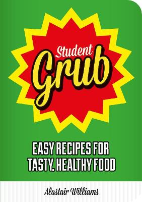 Student Grub: Easy Recipes For Tasty, Healthy Food - Williams, Alastair