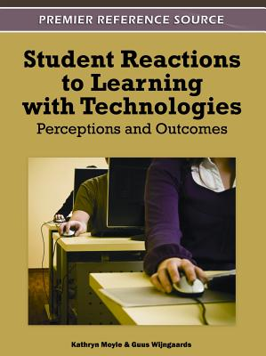 Student Reactions to Learning with Technologies: Perceptions and Outcomes - Moyle, Kathryn (Editor), and Wijngaards, Guus (Editor)