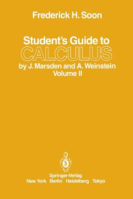 Student S Guide to Calculus by J. Marsden and A. Weinstein: Volume II - Soon, Frederick H