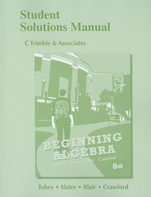 Student Solutions Manual for Beginning Algebra - Tobey, John, Jr., and Slater, Jeffrey, and Crawford, Jenny