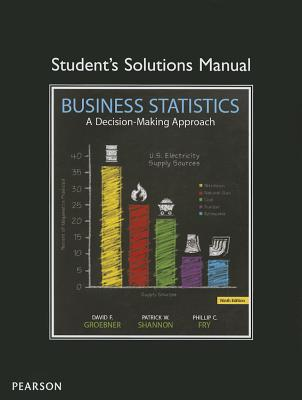 Student Solutions Manual for Business Statistics - Groebner, David F., and Shannon, Patrick W., and Fry, Phillip C.