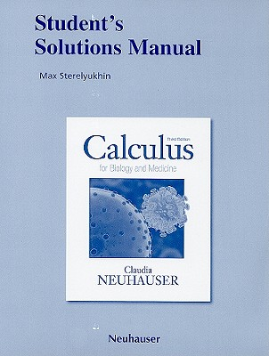 Student Solutions Manual for Calculus for Biology and Medicine - Neuhauser, Claudia