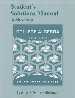 Student Solutions Manual for College Algebra - Beecher, Judith A., and Penna, Judith A., and Bittinger, Marvin L.