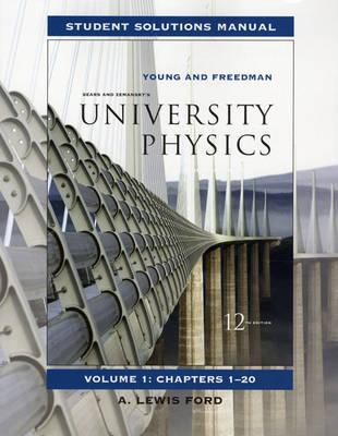 Student Solutions Manual for University Physics Vol 1 - Young, Hugh D., and Freedman, Roger A., and Ford, Lewis