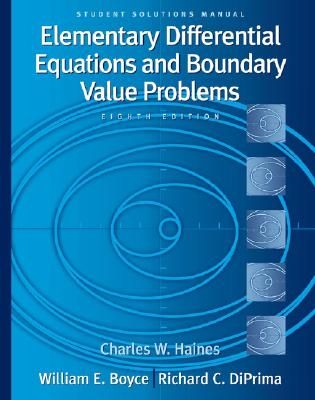 Student Solutions Manual to Accompany Boyce Elementary Differential Equations and Boundary Value Problems - Boyce, William E, and DiPrima, Richard C, and Haines, Charles W