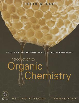 Student Solutions Manual to Accompany Introduction to Organic Chemistry - Brown, William H