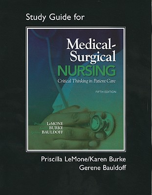 Student Study Guide for Medical-Surgical Nursing: Critical Thinking in Patient Care - LeMone, Priscilla, and Burke, Karen M., and Bauldoff, Gerene