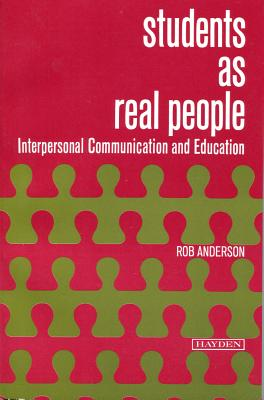 Students as Real People: Interpersonal Communication and Education - Anderson, Robert T (Editor)