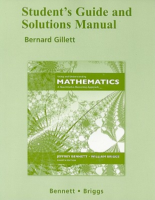 Student's Guide and Solutions Manual Using and Understanding Mathematics: A Quantitative Reasoning Approach - Bennett, Jeffrey O, and Briggs, William L