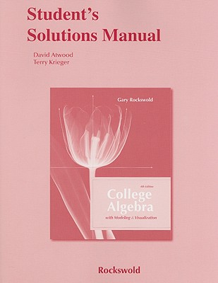 Student's Solutions Manual for College Algebra with Modeling and Visualization - Rockswold, Gary K