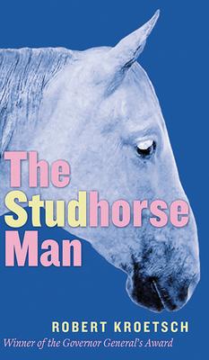 Studhorse Man - Kroetsch, Robert, and van Herk, Aritha (Introduction by)