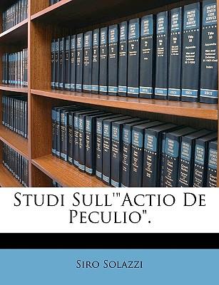 "Studi Sull'""actio de Peculio."" - Solazzi, Siro"