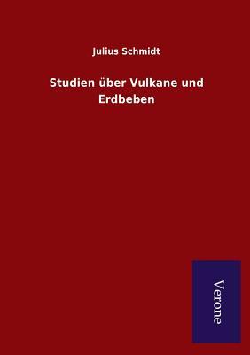 Studien Uber Vulkane Und Erdbeben - Schmidt, Julius