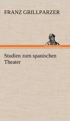 Studien Zum Spanischen Theater - Grillparzer, Franz