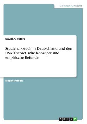 Studienabbruch in Deutschland Und Den USA. Theoretische Konzepte Und Empirische Befunde - Peters, David A