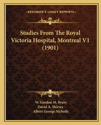 Studies from the Royal Victoria Hospital, Montreal V1 (1901) - Byers, W Gordon M, and David a Shirres, and Nicholls, Albert George