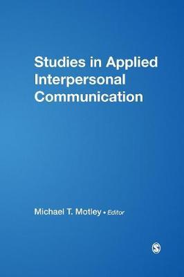 Studies in Applied Interpersonal Communication - Motley, Michael T (Editor)