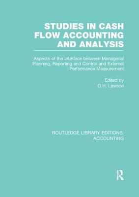 Studies in Cash Flow Accounting and Analysis: Aspects of the Interface Between Managerial Planning, Reporting and Control and External Performance Measurement - Lawson, G. H. (Editor)